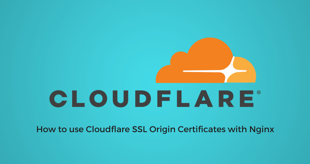 How to use Cloudflare SSL Origin Certificates with Nginx